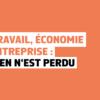 Travail, économie entreprise : rien n'est perdu